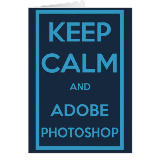 Keep Calm and Adobe Photoshop Greeting Card