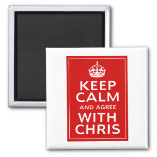 Keep Calm And Agree With Chris Magnet