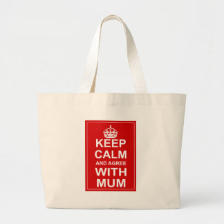 Keep Calm And Agree With Mum Bags