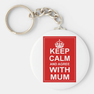 Keep Calm And Agree With Mum Keychains