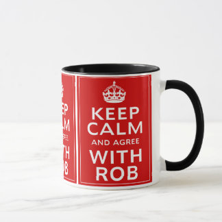 Keep Calm And Agree With Rob Mug