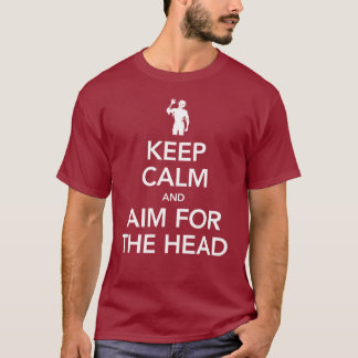Keep Calm and AIM FOR THE HEAD - Unisex T-Shirt
