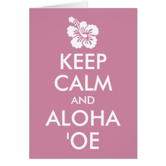 Keep Calm and Aloha ʻOe Hibiscus Flower Card