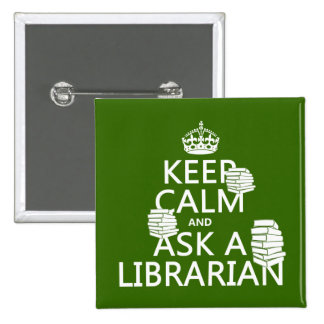 Keep Calm and Ask A Librarian (any color) 15 Cm Square Badge
