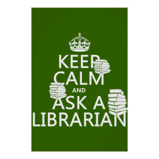 Keep Calm and Ask A Librarian (any color) Poster
