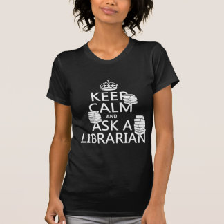 Keep Calm and Ask A Librarian (any colour) T Shirts
