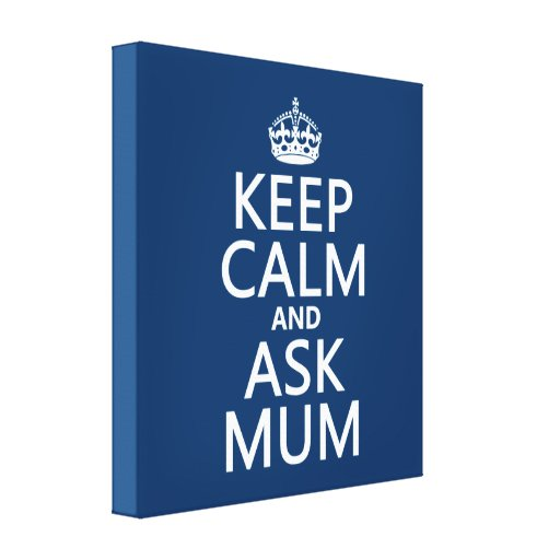 Keep Calm and Ask Mum - All Colours Stretched Canvas Print