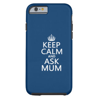 Keep Calm and Ask Mum - All Colours iPhone 6 Case