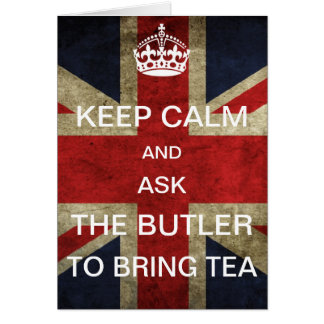 Keep Calm and Ask the Butler to bring Tea Card