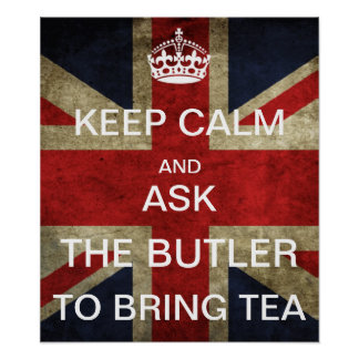 KEEP CALM AND ASK THE BUTLER TO BRING TEA POSTER