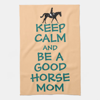 Keep Calm and Be A Good Horse Mom Tea Towel