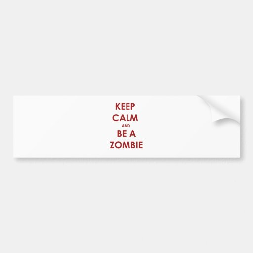 Keep Calm and Be A Zombie! Bumper Sticker