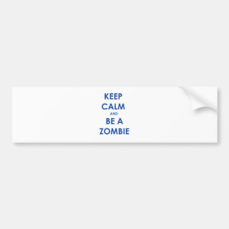 Keep Calm and Be A Zombie Bumper Sticker