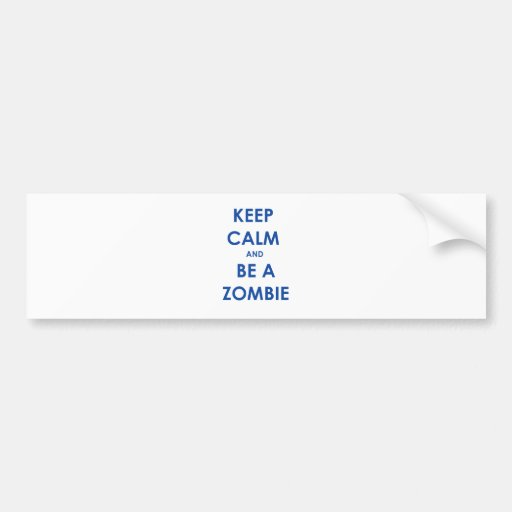 Keep Calm and Be A Zombie Bumper Stickers