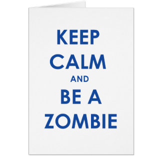 Keep Calm and Be A Zombie Greeting Card