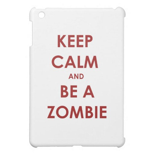 Keep Calm and Be A Zombie! Cover For The iPad Mini
