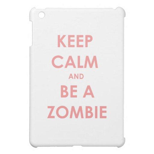 Keep Calm and Be A Zombie iPad Mini Case