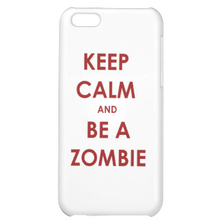 Keep Calm and Be A Zombie iPhone 5C Covers