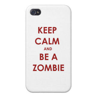 Keep Calm and Be A Zombie! iPhone 4/4S Cases