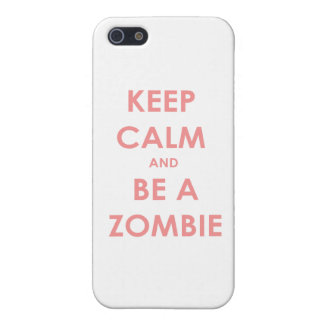 Keep Calm and Be A Zombie Cases For iPhone 5