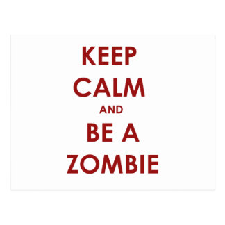 Keep Calm and Be A Zombie! Postcard