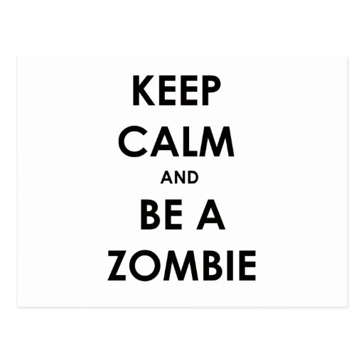 Keep Calm and Be A Zombie! Post Card