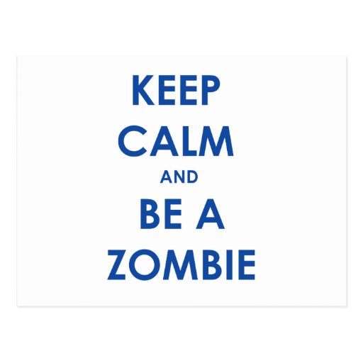 Keep Calm and Be A Zombie Post Card