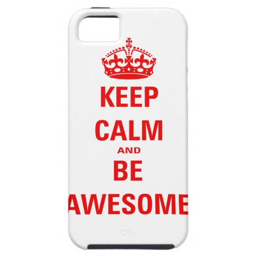 Keep Calm and Be Awesome iPhone 5 Cover