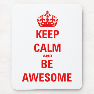 Keep Calm and Be Awesome Mouse Pads