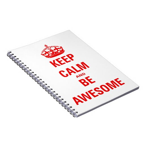 Keep Calm and Be Awesome Notebooks