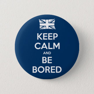 Keep Calm and Be Bored 6 Cm Round Badge