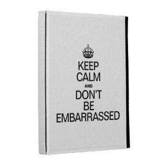 KEEP CALM AND BE EMBARRASSED iPad FOLIO COVERS
