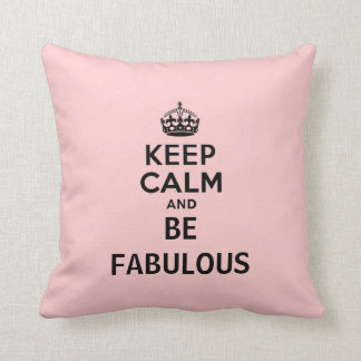 Keep Calm and Be Fabulous Cushion