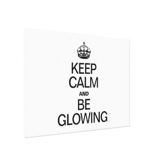KEEP CALM AND BE GLOWING STRETCHED CANVAS PRINT