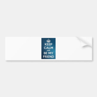 Keep Calm and Be My Friend Bumper Stickers