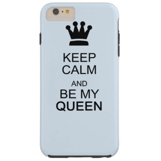 Keep Calm and Be My Queen Tough iPhone 6 Plus Case