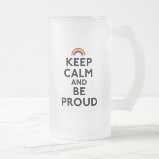 Keep Calm and Be Proud Frosted Glass Beer Mug