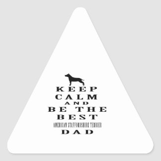 Keep calm and be the best American Staffordshire Triangle Sticker