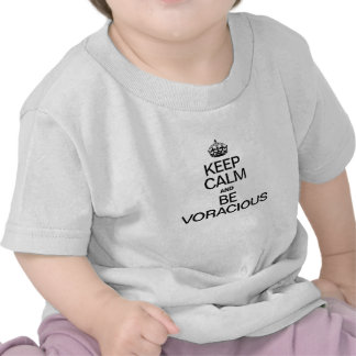 KEEP CALM AND BE VORACIOUS T SHIRT