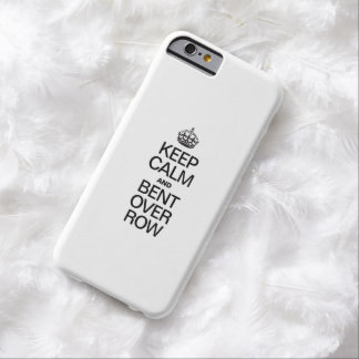 KEEP CALM AND BENT OVER ROW BARELY THERE iPhone 6 CASE
