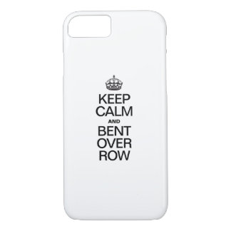 KEEP CALM AND BENT OVER ROW iPhone 7 CASE