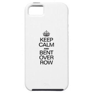 KEEP CALM AND BENT OVER ROW TOUGH iPhone 5 CASE