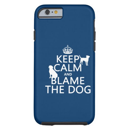 Keep Calm and Blame the Dog - all colors iPhone 6 Case