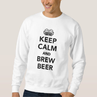 Keep calm and brew beer sweatshirt