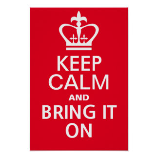 Keep calm and bring it on poster