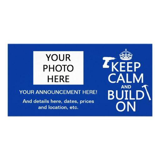 Keep Calm and Build On (any background color) Photo Card