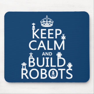 Keep Calm and Build Robots (in any color) Mouse Pad