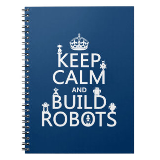 Keep Calm and Build Robots (in any color) Notebook