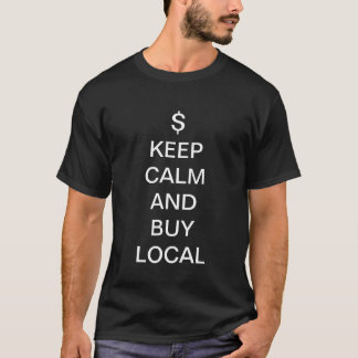 Keep calm and buy local T-Shirt