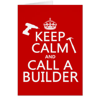 Keep Calm and Call a Builder (any color) Card